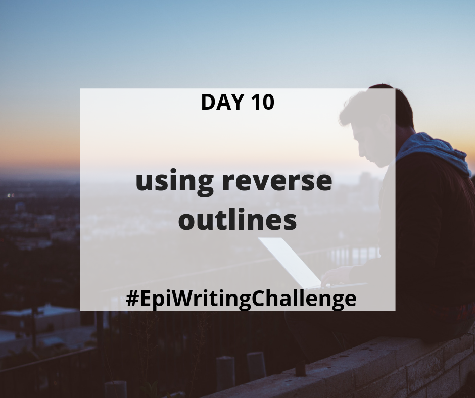 Using reverse outlines to edit your writing #EpiWritingChallenge