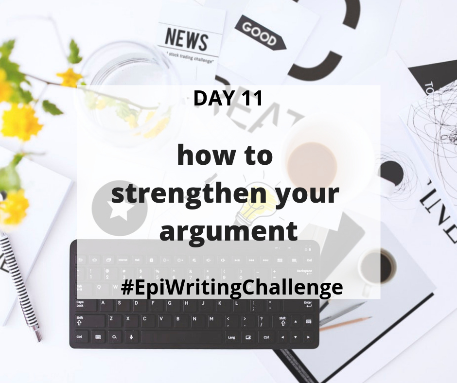How to strengthen your argument #EpiWritingChallenge