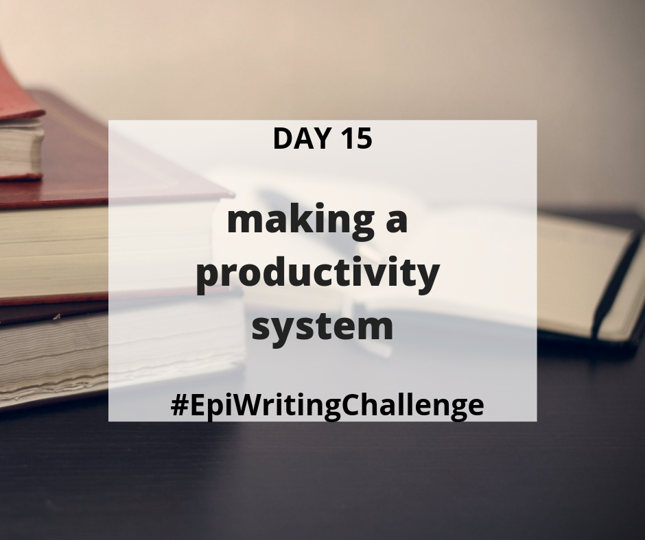 Making a productivity system #EpiWritingChallenge