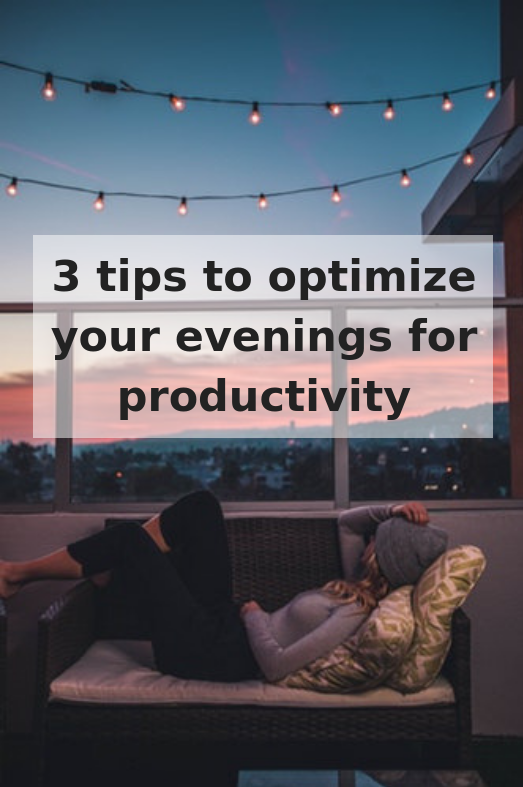 3 Tips to Optimize Your Evenings for Productivity