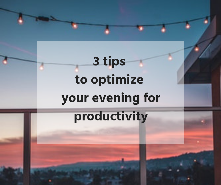 3 tips to optimize evenings for productivity