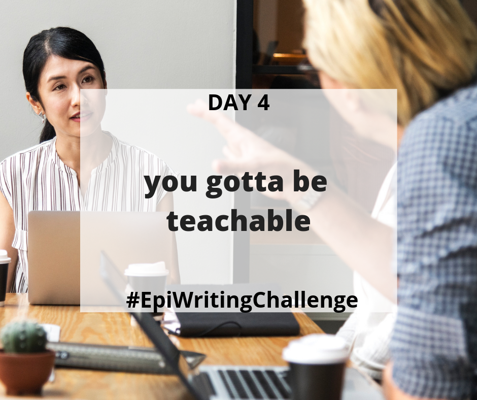 You gotta be teachable #EpiWritingChallenge