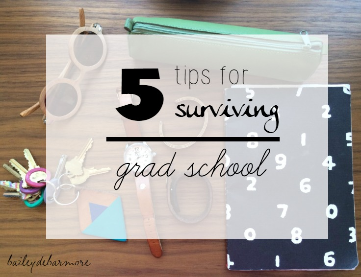 5 Tips for Surviving Graduate School    |     Bailey DeBarmore.com