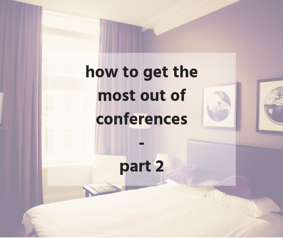 getting the most out of conferences part 2