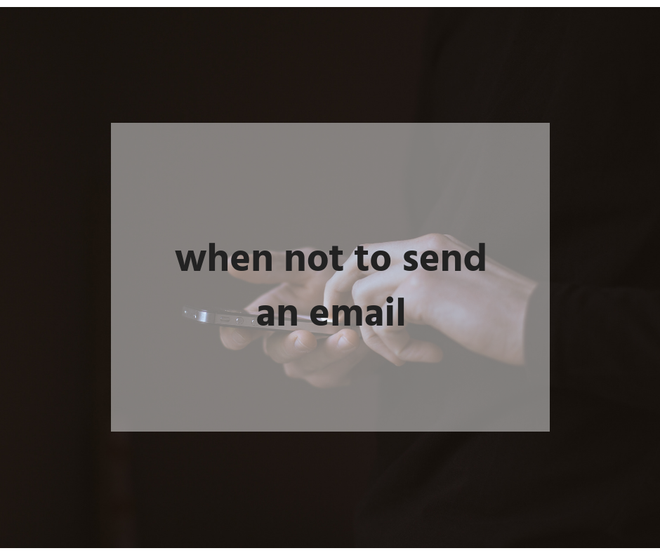 When to NOT send an email | Bailey DeBarmore