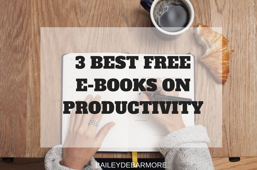 3 Best E-Books on Productivity (& They're Free!) // Bailey DeBarmore