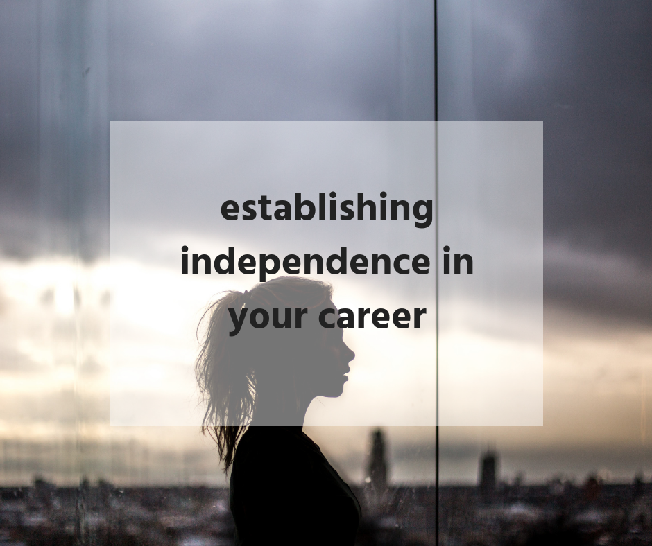 establishing independence in your career