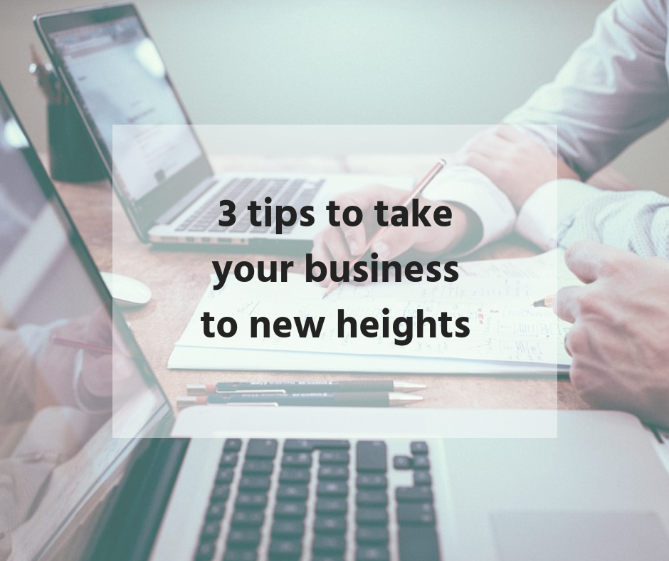 3 tips to take your business to new heights