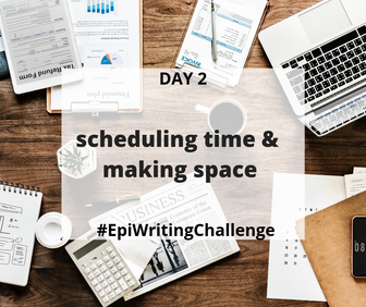 Scheduling time and making space to write #EpiWritingChallenge