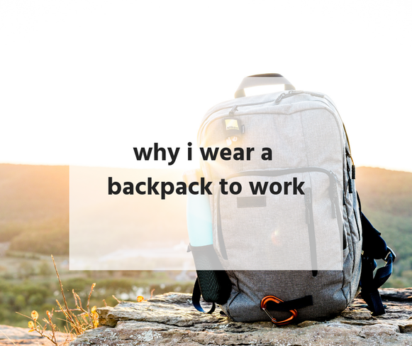 Ditch the Purse - Why I Wear a Backpack to Work