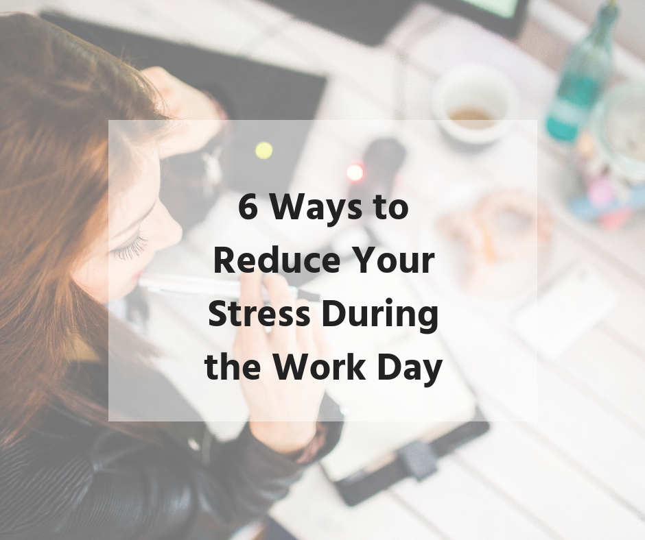 6 ways to reduce stress in work day