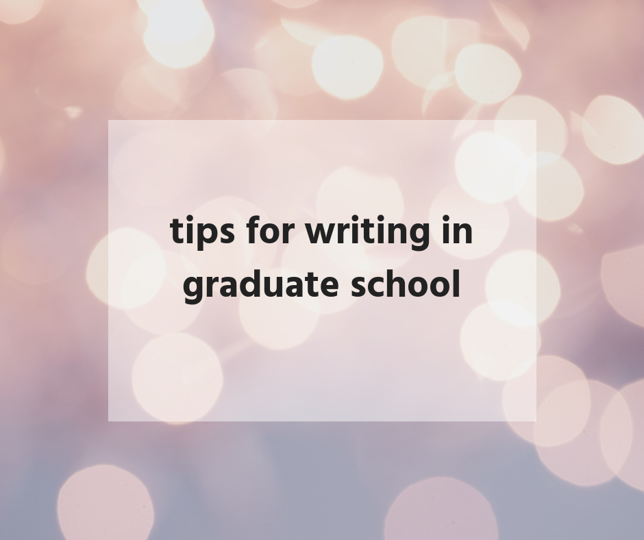 tips for writing in grad school